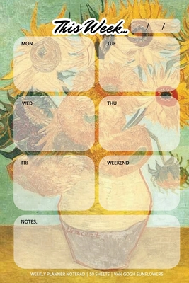 Weekly Planner Notepad: Van Gogh Sunflowers, Daily Planning Pad for Organizing, Tasks, Goals, Schedule Cover Image