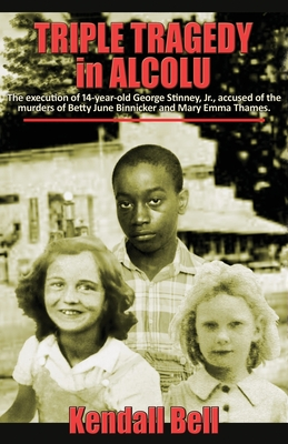 Triple Tragedy in Alcolu: The execution of 14-year-old George Stinney, Jr., accused of the murders of Betty June Binnicker and Mary Emma Thames. Cover Image