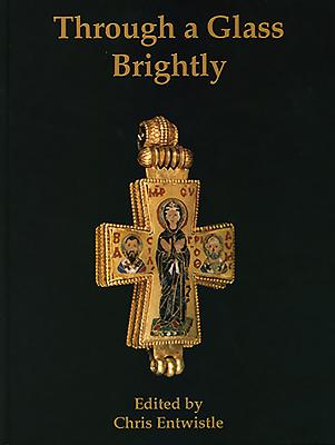 Through a Glass Brightly: Studies in Byzantine and Medieval Art and Archaeology Presented to David Buckton Cover Image