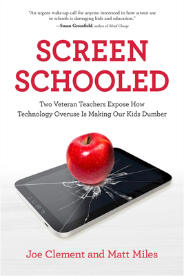 Screen Schooled: Two Veteran Teachers Expose How Technology Overuse Is Making Our Kids Dumber Cover Image