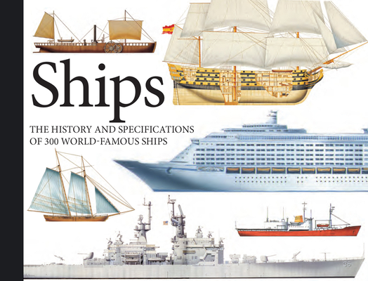 Ships: The History and Specifications of 300 World-Famous Ships Cover Image