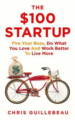 The $100 Startup: How to Fire Your Boss and Create a New Future Cover Image