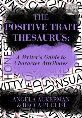 The Positive Trait Thesaurus: A Writer's Guide to Character Attributes (Writers Helping Writers #3) Cover Image