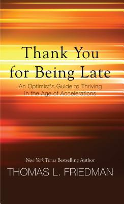 Thank You for Being Late: An Optimist's Guide to Thriving in the Age of Accelerations Cover Image
