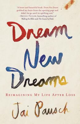 Dream New Dreams: Reimagining My Life After Loss Cover Image