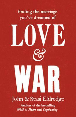 Love & War: Finding the Marriage You've Dreamed of Cover Image