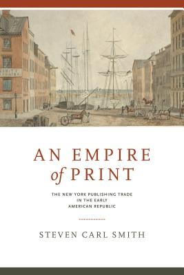 An Empire of Print: The New York Publishing Trade in the Early American Republic Cover Image