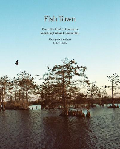 Fish Town: Down the Road to Louisiana's Vanishing Fishing Communities Cover Image