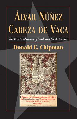 Álvar Núñez Cabeza de Vaca: The 'Great Pedestrian' of North and South America (Fred Rider Cotten Popular History Series #21) Cover Image