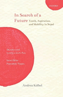 In Search of a Future: Youth, Aspiration, and Mobility in Nepal Cover Image