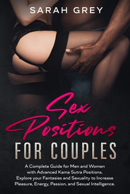 Sex Positions for Couples: A Complete Guide for Men and Women with Advanced Kama Sutra Positions. Explore your Fantasies and Sexuality to Increas Cover Image