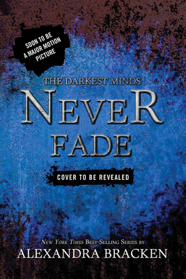 The Darkest Minds Never Fade (A Darkest Minds Novel #2) Cover Image