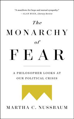 The Monarchy of Fear: A Philosopher Looks at Our Political Crisis Cover Image