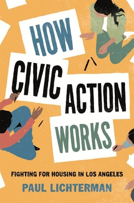 How Civic Action Works: Fighting for Housing in Los Angeles (Princeton Studies in Cultural Sociology) Cover Image