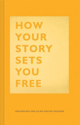 How Your Story Sets You Free: (Business and Communication Books, Public Speaking Reference Book, Leadership Books, Inspirational Guides) Cover Image