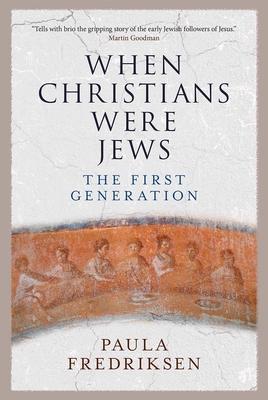 When Christians Were Jews: The First Generation | IndieBound org