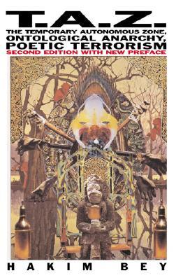 T.A.Z.: The Temporary Autonomous Zone, Ontological Anarchy, Poetic Terrorism (Autonomedia New Autonomy Series) Cover Image