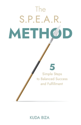 The S.P.E.A.R. Method: 5 Simple Steps to Balanced Success and Fulfillment Cover Image
