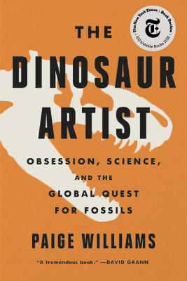 The Dinosaur Artist: Obsession, Science, and the Global Quest for Fossils Cover Image