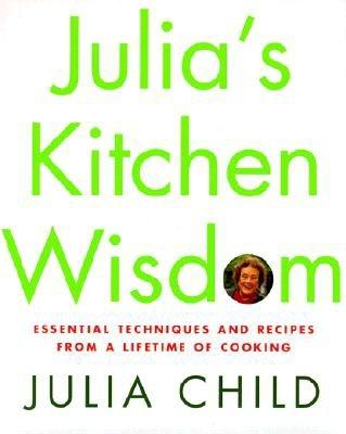 Julia's Kitchen Wisdom: Essential Techniques and Recipes from a Lifetime of Cooking Cover Image