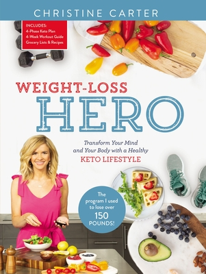 Weight-Loss Hero: Transform Your Mind and Your Body with a Healthy Keto Lifestyle Cover Image