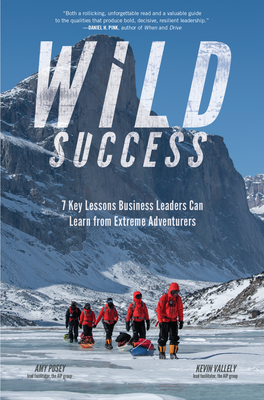 Wild Success: 7 Key Lessons Business Leaders Can Learn from Extreme Adventurers Cover Image