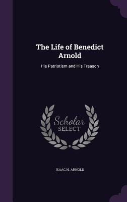 The Life of Benedict Arnold: His Patriotism and His Treason Cover Image
