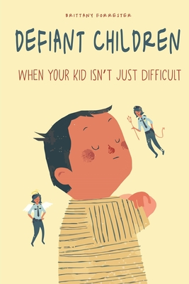 Defiant Children: When your Kid isn't just Difficult Cover Image