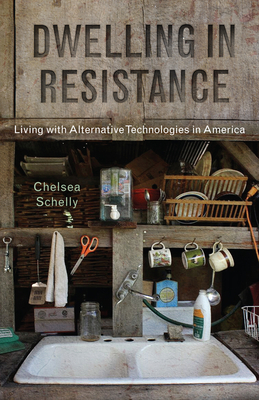 Dwelling in Resistance: Living with Alternative Technologies in America (Nature, Society, and Culture) Cover Image