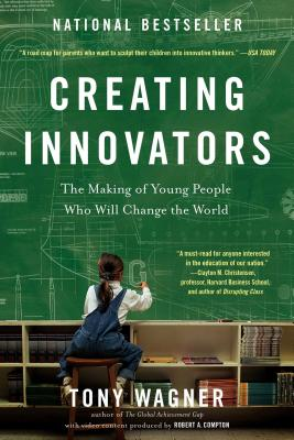 Creating Innovators: The Making of Young People Who Will Change the World Cover Image