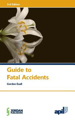 APIL Guide to Fatal Accidents: Third Edition Cover Image