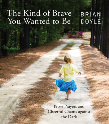 Kind of Brave You Wanted to Be: Prose Prayers and Cheerful Chants Against the Dark cover