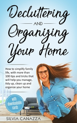 Decluttering and Organizing Your Home: How to simplify your family life, with more than 100 tips and tricks that will help you manage, tidy up, clean Cover Image
