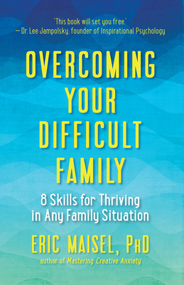 Overcoming Your Difficult Family: 8 Skills for Thriving in Any Family Situation Cover Image