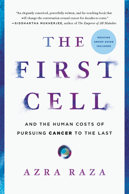 The First Cell: And the Human Costs of Pursuing Cancer to the Last Cover Image