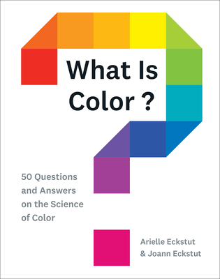 What Is Color?: 50 Questions and Answers on the Science of Color Cover Image