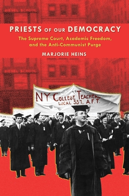 Priests of Our Democracy: The Supreme Court, Academic Freedom, and the Anti-Communist Purge Cover Image