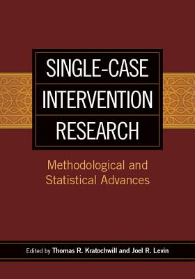 Single-Case Intervention Research: Methodological and Statistical Advances (Division 16: Applying Psychology in the Schools) Cover Image