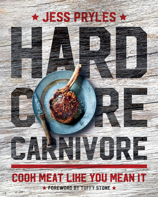 Hardcore Carnivore: Cook Meat Like You Mean It Cover Image