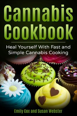 Cannabis Cookbook: Heal Yourself with Fast and Simple Cannabis Cooking Cover Image