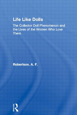 Life Like Dolls: The Collector Doll Phenomenon and the Lives of the Women Who Love Them Cover Image