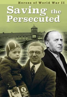 Saving the Persecuted (Heroes of World War II) Cover Image
