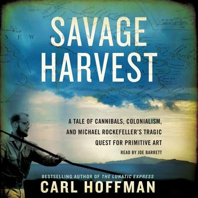 Savage Harvest: A Tale of Cannibals, Colonialism, and Michael Rockefeller's Tragic Quest for Primitive Art Cover Image