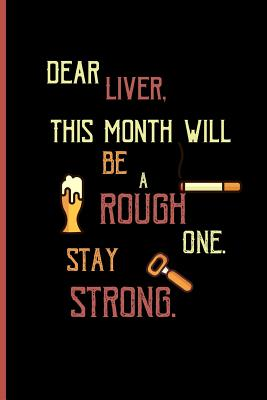 Dear Liver, this month will be a rough one. stay strong.: Small Funny Lined Notebook / Journal for Beer Lovers Cover Image