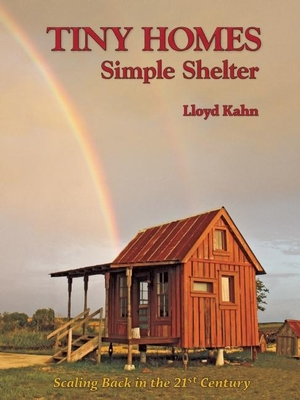 Tiny Homes: Simple Shelter: Scaling Back in the 21st Century Cover Image