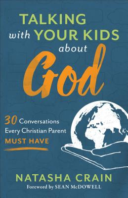 Talking with Your Kids about God: 30 Conversations Every Christian Parent Must Have Cover Image