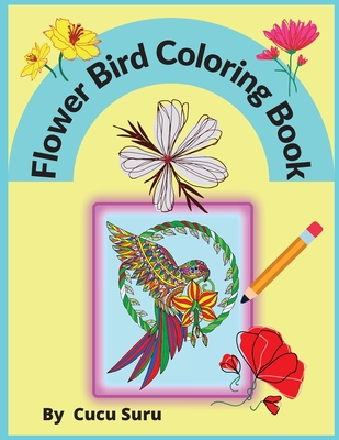 Flower Bird Coloring Book: Adults Relaxation Cover Image
