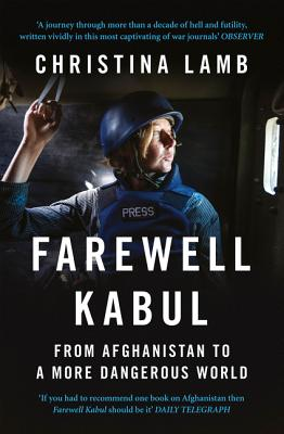Farewell Kabul: From Afghanistan to a More Dangerous World Cover Image
