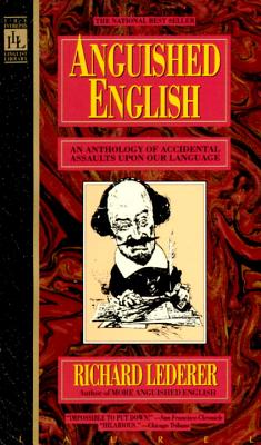 Anguished English: An Anthology of Accidental Assualts Upon Our Language Cover Image