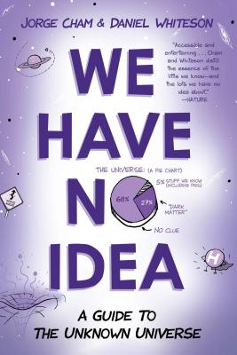We Have No Idea: A Guide to the Unknown Universe Cover Image